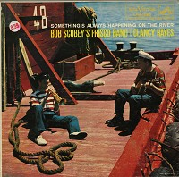Bob Scobey's Frisco Jazz Band featuring Clancy Hayes - Something's Always Happening On The River