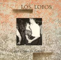 Los Lobos - '... And a time to dance'