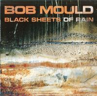 Bob Mould-Black Sheets Of Rain *Topper Collection