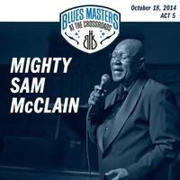 Mighty Sam McClain - 17th Annual Blues Masters at the Crossroads