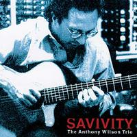 Anthony Wilson Trio - Savivity