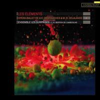 Ensemble les Surprises and Louis-Noel Bestion de Camboulas - Delalande & Destouches: Les Elements