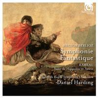 Swedish Radio Symphony Orchestra and Daniel Harding - Berlioz: Symphonie Fantastique - Rameau: Suite de Hippolyte et Aricie