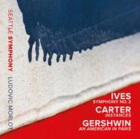 Seattle Symphony Orchestra - Ives: Symphony No. 2 - Carter: Instances - Gershwin: An American in Paris