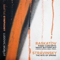 Seattle Symphony Orchestra - Raskatov: Piano Concerto 'Night Butterflies' - Stravinsky: The Rite of Spring (Live)