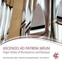 Simon Reichert - Ascendo ad Patrem meum: Organ Works of Renaissance and Baroque