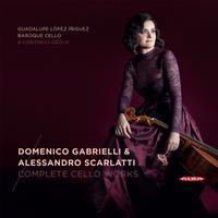 Guadalupe Lopez-Iniguez - Gabrielli & Scarlatti: Complete Cello Works