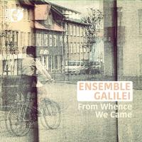 Ensemble Galilei - From Whence We Came