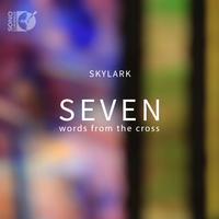 Skylark Vocal Ensemble - Seven Words from the Cross