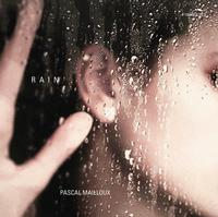 Pascal Mailloux - Pascal Mailloux: Rain