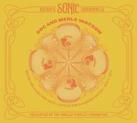Doc & Merle Watson - Bear's Sonic Journals: Never the Same Way Once: Live At The Boarding House
