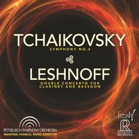 Pittsburgh Symphony Orchestra - Tchaikovsky: Symphony No. 4 & Leshnoff: Double Concerto for Clarinet and Bassoon