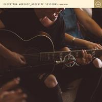 Elevation Worship - Elevation Worship Acoustic Sessions