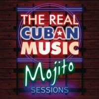 Various Artists - The Real Cuban Music - Mojito Sessions