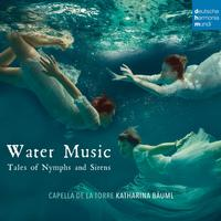 Capella de la Torre - Water Music - Tales of Nymphs and Sirens