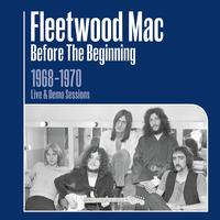 Fleetwood Mac - Before the Beginning - 1968-1970 Rare Live & Demo Sessions (Remastered)