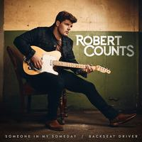 Robert Counts - Someone in My Someday/Backseat Driver (Single)