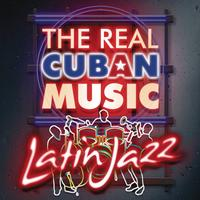 Various Artists - The Real Cuban Music - Latin Jazz