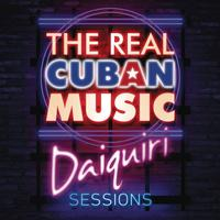 Various Artists - The Real Cuban Music - Daiquiri Sessions