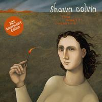 Shawn Colvin - A Few Small Repairs: 20th Anniversary Edition