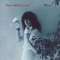Patti Smith Group - Wave