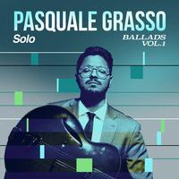 Pasquale Grasso - Solo Ballads, Vol. 1