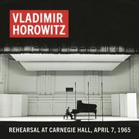 Vladimir Horowitz - Vladimir Horowitz Rehearsal at Carnegie Hall, April 7, 1965 (Remastered)