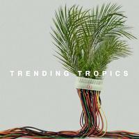 Trending Tropics - Trending Tropics -  FLAC 96kHz/24bit Download