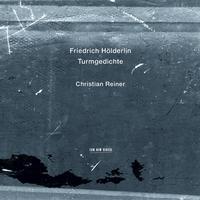 Christian Reiner - Friedrich Holderlin Turmgedichte