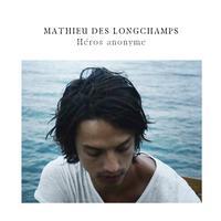 Mathieu Des Longchamps - Heros anonyme