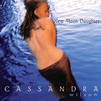 Cassandra Wilson - New Moon Daughter