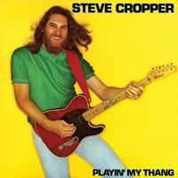 Steve Cropper - Playin' My Thang