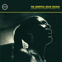 Billie Holiday - The Essential Billie Holiday: Carnegie Hall Concert Recorded Live