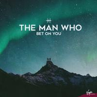 The Man Who - Bet on You