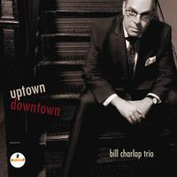 Bill Charlap Trio - Uptown, Downtown