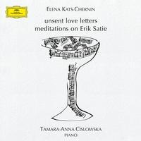 Tamara-Anna Cislowska - Kats-Chernin: Unsent Love Letters, Meditations On Erik Satie