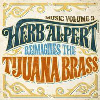 Herb Alpert - Music Volume 3: Herb Alpert Reimagines The Tijuana Brass