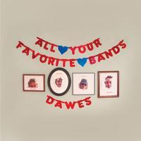 Dawes - All Your Favorite Bands