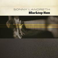 Sonny Landreth - Blacktop Run