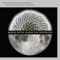 San Francisco Symphony - Mason Bates: Works for Orchestra