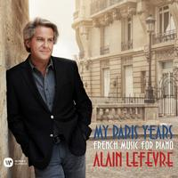 Alain Lefevre - My Paris Years - French Music for Piano