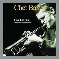 Chet Baker - Love for Sale: Live at The Rising Sun Celebrity Jazz Club