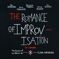 The Romance of Improvisation - The Romance of Improvisation in Canada: The Genius of Eldon Rathburn