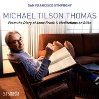 San Francisco Symphony & Michael Tilson Thomas - Tilson Thomas: From the Diary of Anne Frank & Meditations on Rilke