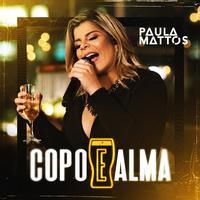 Paula Mattos - Copo e alma