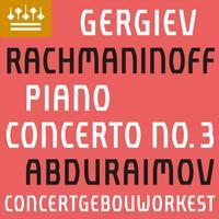 Behzod Abduraimov, Concertgebouworkest, & Valery Gergiev - Rachmaninov: Piano Concerto No. 3