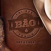 Day & Lara - Vai Ser Bao Pra La (Ao vivo)