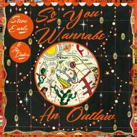Steve Earle & The Dukes - So You Wannabe an Outlaw