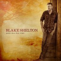 Blake Shelton - Based on a True Story... -  FLAC 88kHz/24bit Download