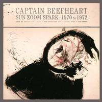 Captain Beefheart and his Magic Band - Sun, Zoom, Spark: 1970 to 1972